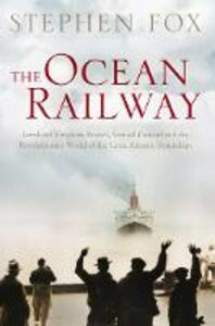Foto Cover di Ocean Railway: Isambard Kingdom Brunel, Samuel Cunard and the Revolutionary World of the Great Atlantic Steamships, Ebook inglese di Stephen Fox, edito da HarperCollins Publishers