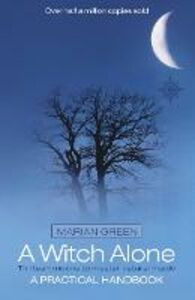 Ebook in inglese Witch Alone: Thirteen moons to master natural magic Green, Marian