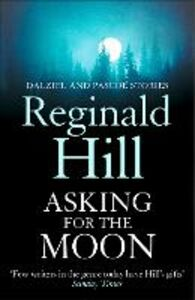 Ebook in inglese Asking for the Moon: A Collection of Dalziel and Pascoe Stories Hill, Reginald