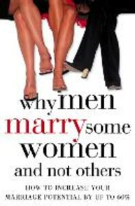 Foto Cover di Why Men Marry Some Women and Not Others: How to Increase Your Marriage Potential by up to 60%, Ebook inglese di John T. Molloy, edito da HarperCollins Publishers