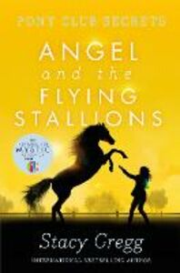 Ebook in inglese Angel and the Flying Stallions (Pony Club Secrets, Book 10) Gregg, Stacy