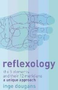 Ebook in inglese Reflexology: The 5 Elements and their 12 Meridians: A Unique Approach Dougans, Inge