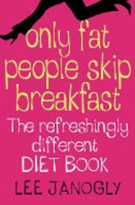 Ebook in inglese Only Fat People Skip Breakfast: The Refreshingly Different Diet Book Janogly, Lee
