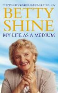 Ebook in inglese My Life As a Medium Shine, Betty