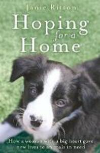 Hoping For A Home: How a Woman with a Big Heart Gave New Lives to Animals in Need - Janie Ritson - cover