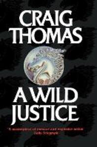 A Wild Justice - Craig Thomas - cover