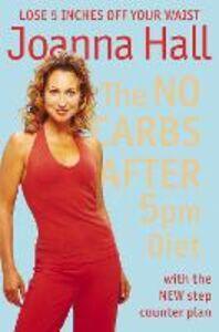 Foto Cover di The No Carbs after 5pm Diet, Ebook inglese di Joanna Hall, edito da HarperCollins Publishers