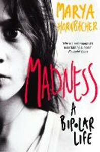 Foto Cover di Madness: A Bipolar Life (Text Only), Ebook inglese di Marya Hornbacher, edito da HarperCollins Publishers