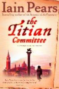 Foto Cover di Titian Committee, Ebook inglese di Iain Pears, edito da HarperCollins Publishers