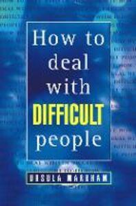 Foto Cover di How to Deal With Difficult People, Ebook inglese di Ursula Markham, edito da HarperCollins Publishers