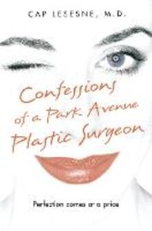Confessions of a Park Avenue Plastic Surgeon
