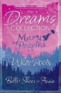 Essential Modern Classics Dreams Collection: Mary Poppins / Ballet Shoes for Anna / White Boots - Noel Streatfeild,P. L. Travers - cover