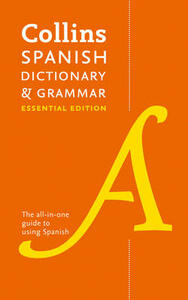 Collins Spanish Dictionary & Grammar Essential edition: 60,000 Translations Plus Grammar Tips for Everyday Use - Collins Dictionaries - cover