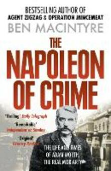 Napoleon of Crime: The Life and Times of Adam Worth, the Real Moriarty