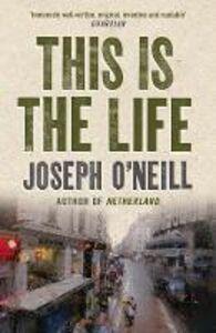 Foto Cover di This is the Life, Ebook inglese di Joseph O'Neill, edito da HarperCollins Publishers