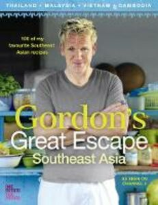 Ebook in inglese Gordon's Great Escape Southeast Asia: 100 of my favourite Southeast Asian recipes Ramsay, Gordon