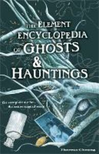 Ebook in inglese Element Encyclopedia of Ghosts and Hauntings: The Ultimate A-Z of Spirits, Mysteries and the Paranormal Cheung, Theresa