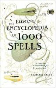 Foto Cover di Element Encyclopedia of 1000 Spells: A Concise Reference Book for the Magical Arts, Ebook inglese di Judika Illes, edito da HarperCollins Publishers