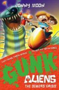 Ebook in inglese Sewers Crisis (GUNK Aliens, Book 4) Moon, Jonny