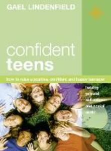 Ebook in inglese Confident Teens: How to Raise a Positive, Confident and Happy Teenager Lindenfield, Gael