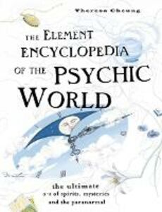 Foto Cover di Element Encyclopedia of the Psychic World: The Ultimate A-Z of Spirits, Mysteries and the Paranormal, Ebook inglese di Theresa Cheung, edito da HarperCollins Publishers