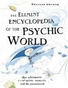 Ebook in inglese Element Encyclopedia of the Psychic World: The Ultimate A-Z of Spirits, Mysteries and the Paranormal Cheung, Theresa