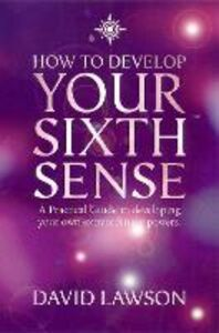 Foto Cover di How to Develop Your Sixth Sense, Ebook inglese di David Lawson, edito da HarperCollins Publishers