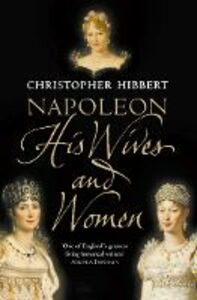 Ebook in inglese Napoleon: His Wives and Women Hibbert, Christopher