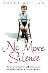 Ebook in inglese No More Silence: He thought he'd got away with it. But one day little David would find the strength to speak out. Whelan, David
