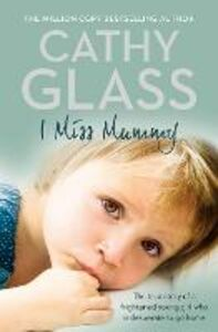 Ebook in inglese I Miss Mummy: The true story of a frightened young girl who is desperate to go home Glass, Cathy