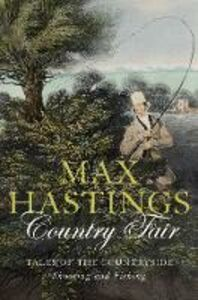 Ebook in inglese Country Fair: Tales of the Countryside, Shooting and Fishing Hastings, Max