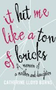 Ebook in inglese It Hit Me Like a Ton of Bricks: A memoir of a mother and daughter Burns, Catherine L.