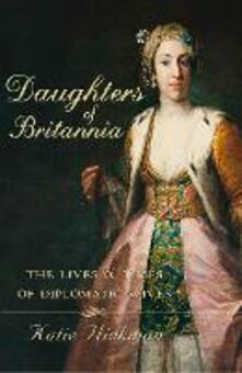 Daughters of Britannia: The Lives and Times of Diplomatic Wives (Text Only)