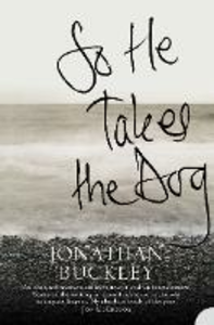 Ebook in inglese So He Takes the Dog Buckley, Jonathan