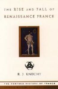 Ebook in inglese Rise and Fall of Renaissance France (Text Only) Knecht, R. J.