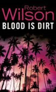 Ebook in inglese Blood is Dirt Wilson, Robert