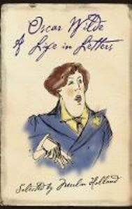 Ebook in inglese Oscar Wilde: A Life in Letters Wilde, Oscar