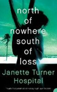 Ebook in inglese North of Nowhere, South of Loss Hospital, Janette Turner