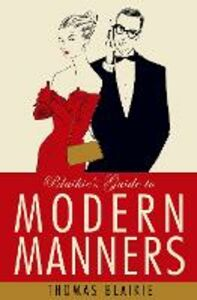 Ebook in inglese Blaikie's Guide to Modern Manners Blaikie, Thomas