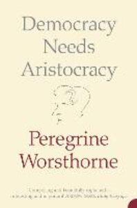 Foto Cover di Democracy Needs Aristocracy, Ebook inglese di Peregrine Worsthorne, edito da HarperCollins Publishers