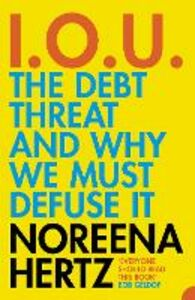 Ebook in inglese IOU: The Debt Threat and Why We Must Defuse It Hertz, Noreena