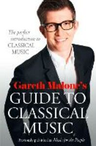 Ebook in inglese Gareth Malone's Guide to Classical Music: The Perfect Introduction to Classical Music Malone, Gareth