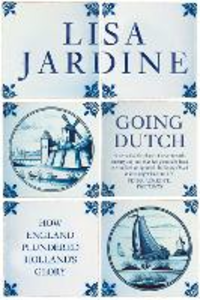 Ebook in inglese Going Dutch: How England Plundered Holland's Glory (Text Only) Jardine, Lisa