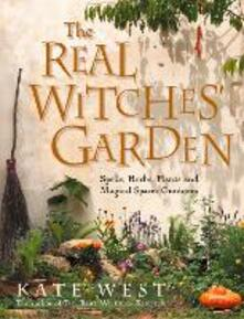 Real Witches' Garden: Spells, Herbs, Plants and Magical Spaces Outdoors