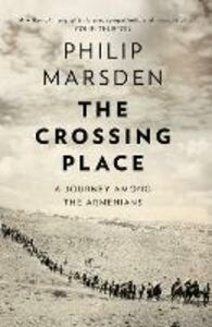 Ebook in inglese Crossing Place: A Journey among the Armenians Marsden, Philip