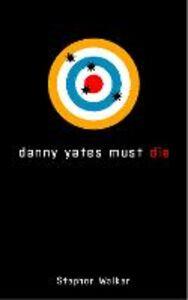 Ebook in inglese Danny Yates Must Die Walker, Stephen