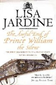 Awful End of Prince William the Silent: The First Assassination of a Head of State with a Hand-Gun