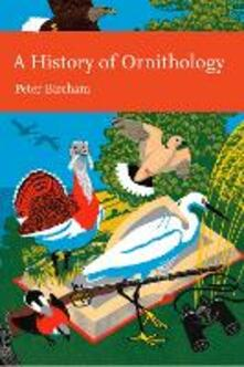 History of Ornithology (Collins New Naturalist Library, Book 104)