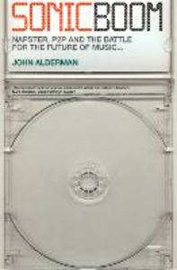 Ebook in inglese Sonic Boom: Napster, P2P and the Battle for the Future of Music Alderman, John