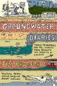 Foto Cover di The Groundwater Diaries, Ebook inglese di Tim Bradford, edito da HarperCollins Publishers